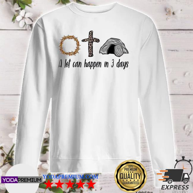 A lot can happen in 3 days christians bibles sweater
