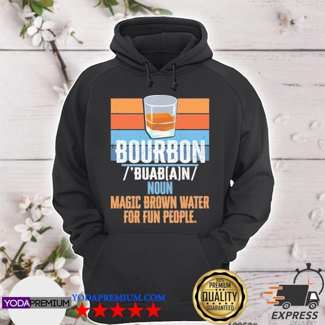 Bourbon noun magic brown water for fun people hoodie