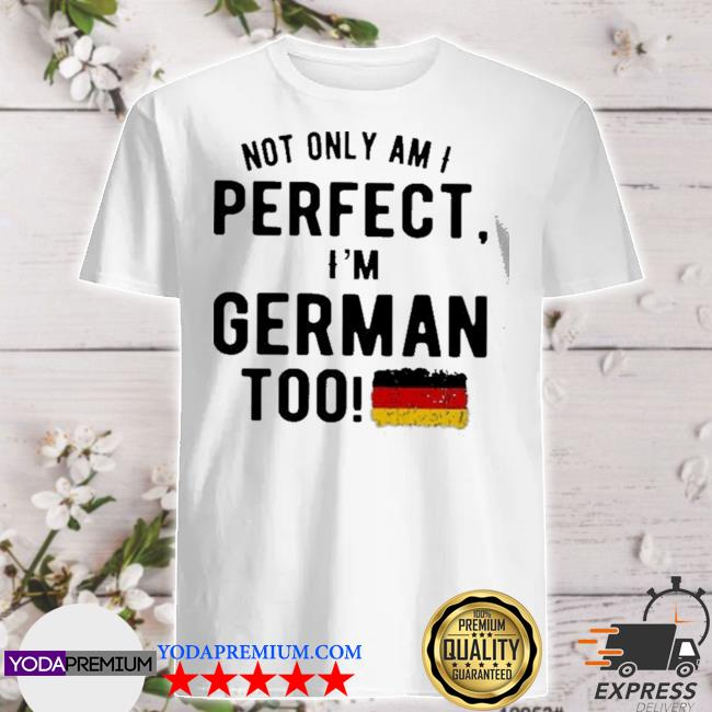 Perfect and german shirt