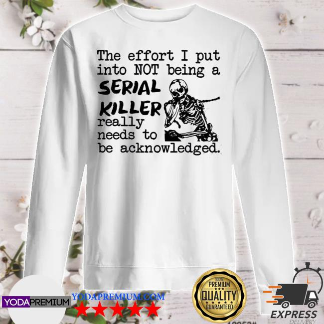 Skeleton the effort I put into not being a serial killer really needs to be acknowledged sweater