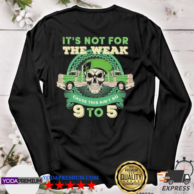 skull it's not for the weak cause this ain't no 9 to 5 longsleeve