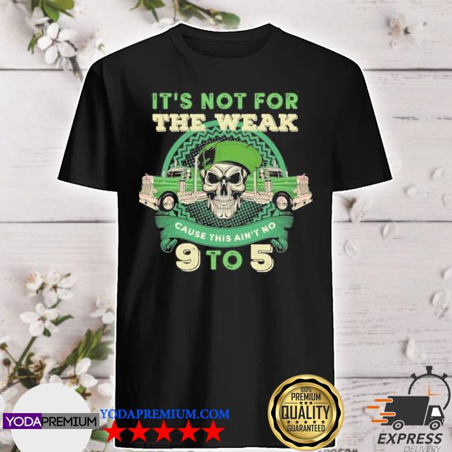 skull it's not for the weak cause this ain't no 9 to 5 shirt