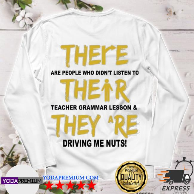 There are people who didnt listen to their teachers grammar lessons longsleeve