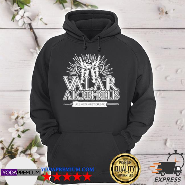 Valar alcoholis all men must drink hoodie
