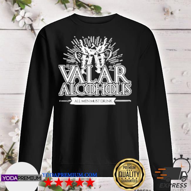 Valar alcoholis all men must drink sweater