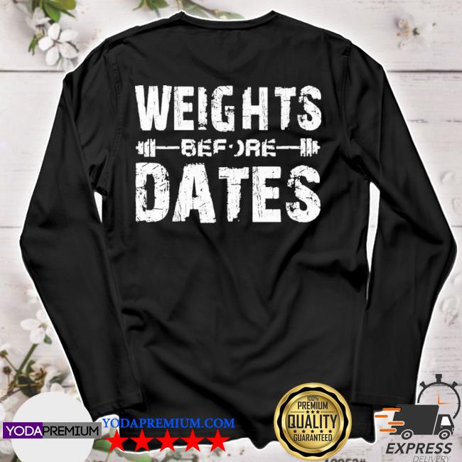 Weight before dates weightlifting longsleeve