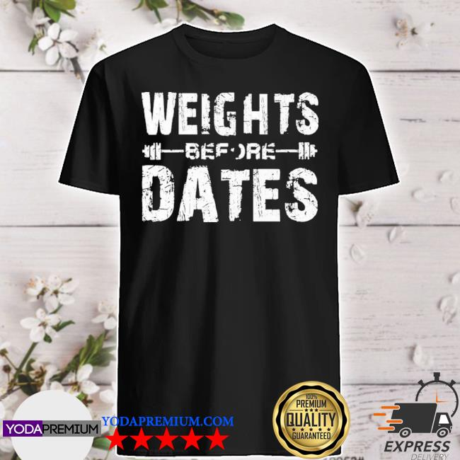 Weight before dates weightlifting shirt
