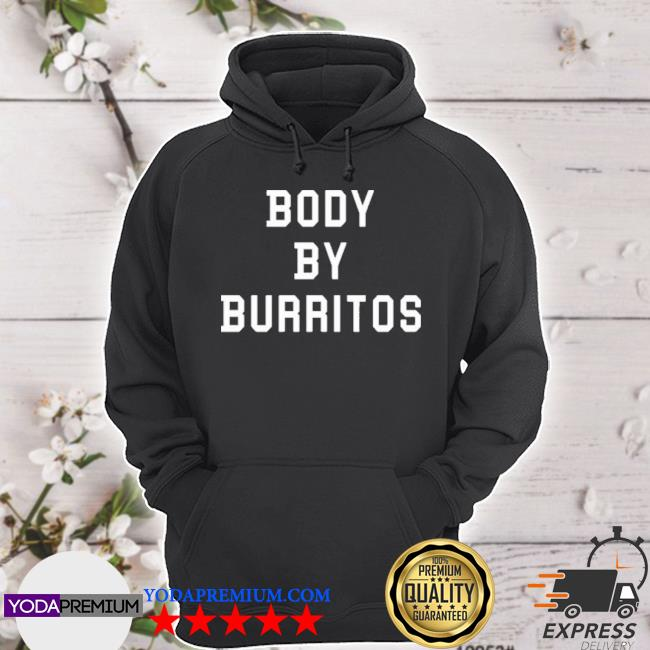 Body by burritos hoodie