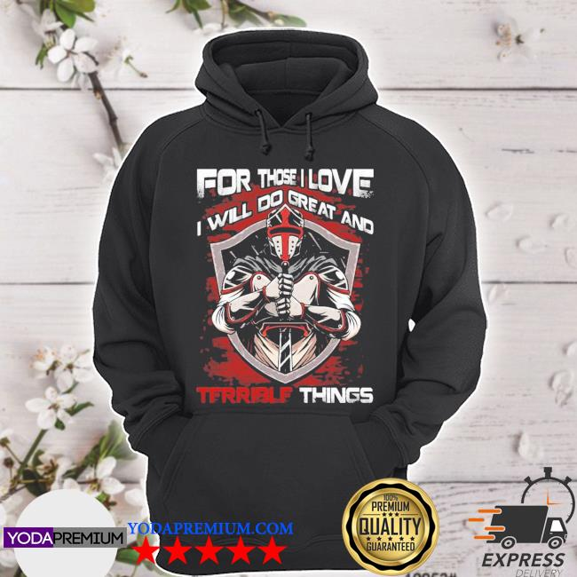 For those I love I will do great and terrible things hoodie