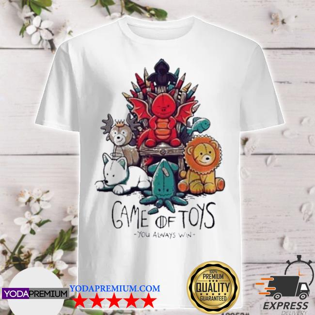 Game of toys you always win shirt
