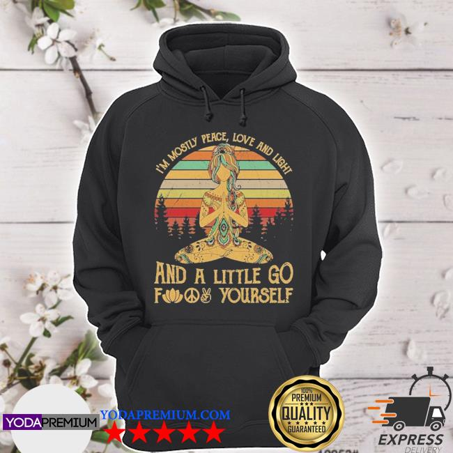 Girl Yoga I'm mostly peace love and light and a little go vintage hoodie