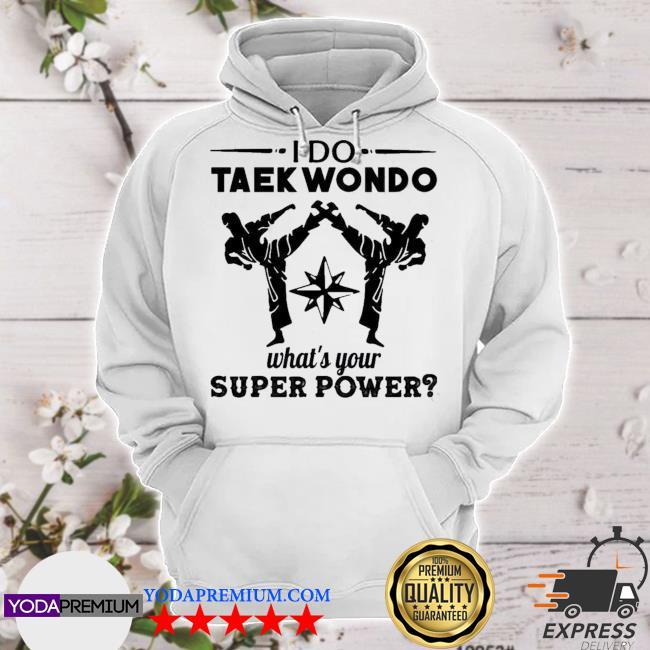 I do taekwondo whats your super power hoodie