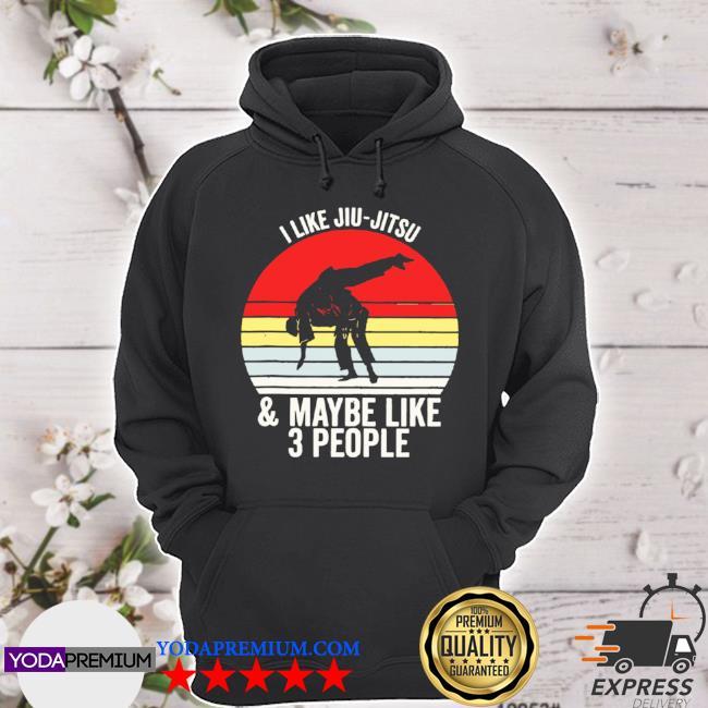 I like jiu jitsu and maybe like 3 people vintage hoodie