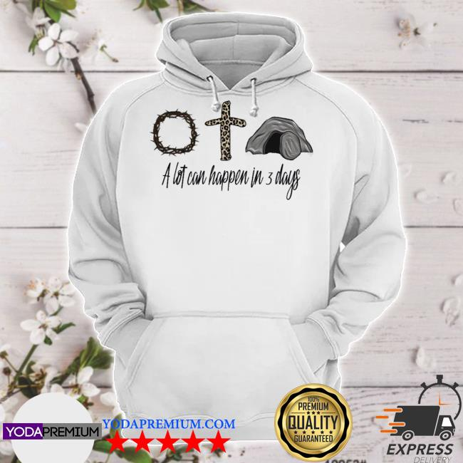 Jesus a lot can happen in 3 days hoodie