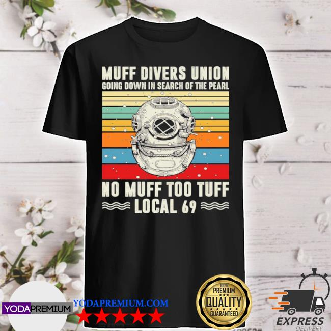 Muff divers union going down in search of the pearl no muff too tuff local 69 vintage shirt
