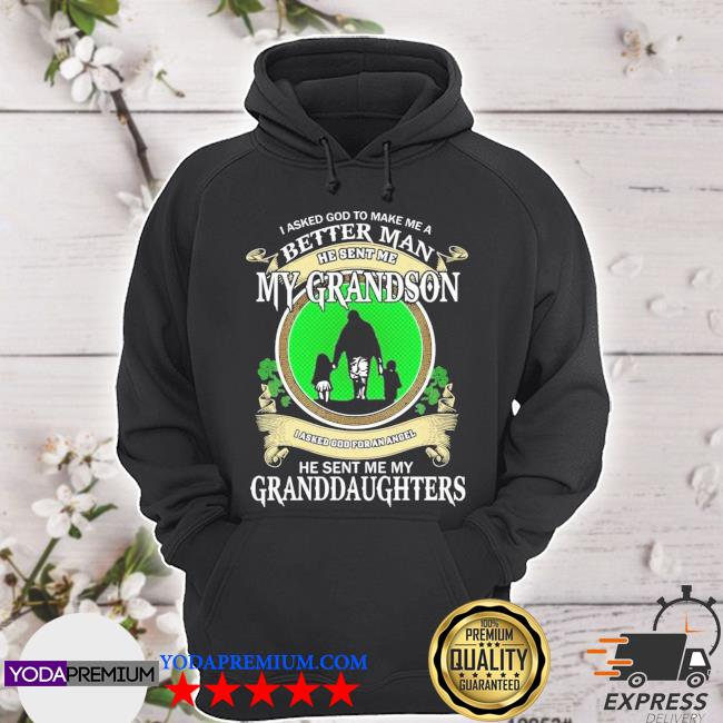 St Patrick's day I asked god to make me a better man he sent me my grandson hoodie
