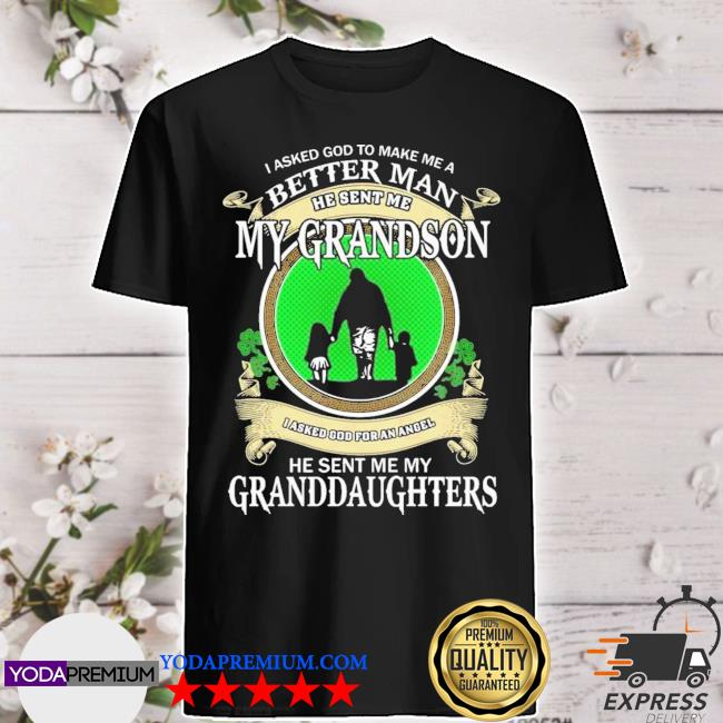 St Patrick's day I asked god to make me a better man he sent me my grandson shirt