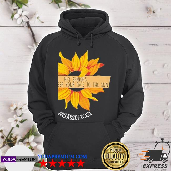 Sunflower hey senior always keep your to the sun hoodie