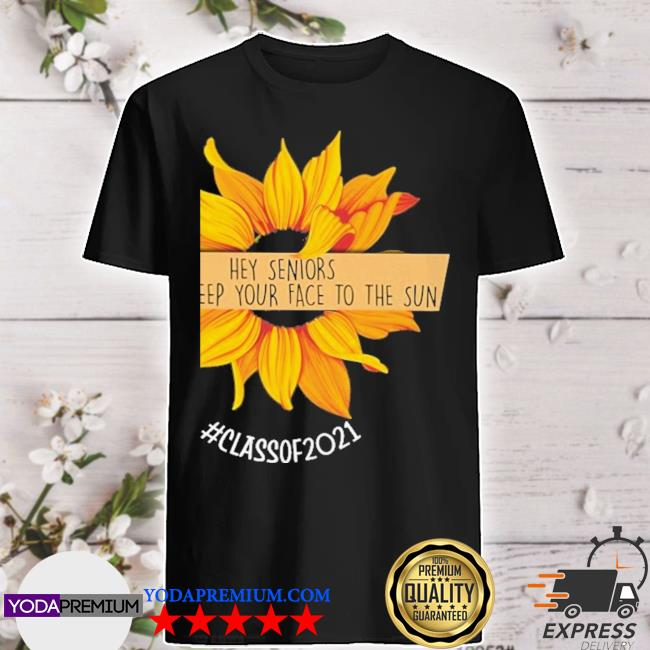 Sunflower hey senior always keep your to the sun shirt