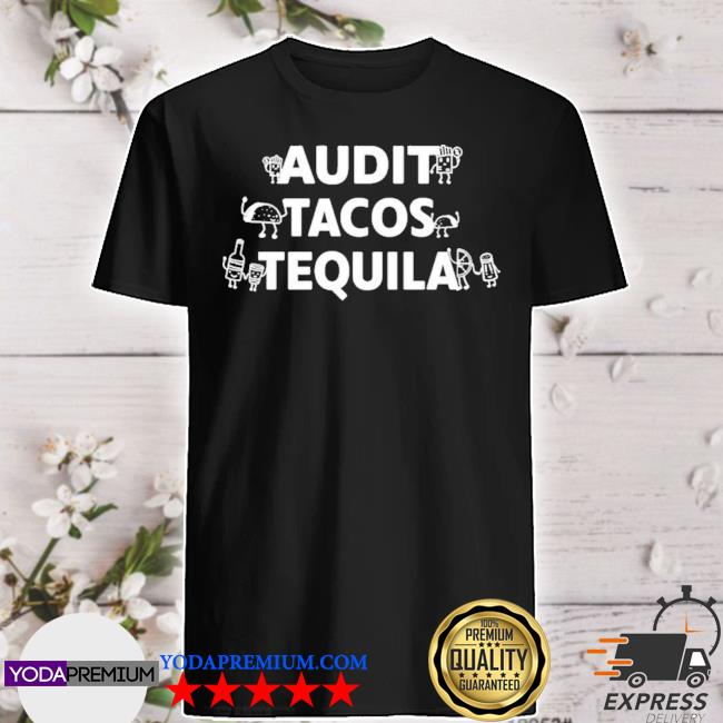 Thebig4tweets audit tacos tequila shirt