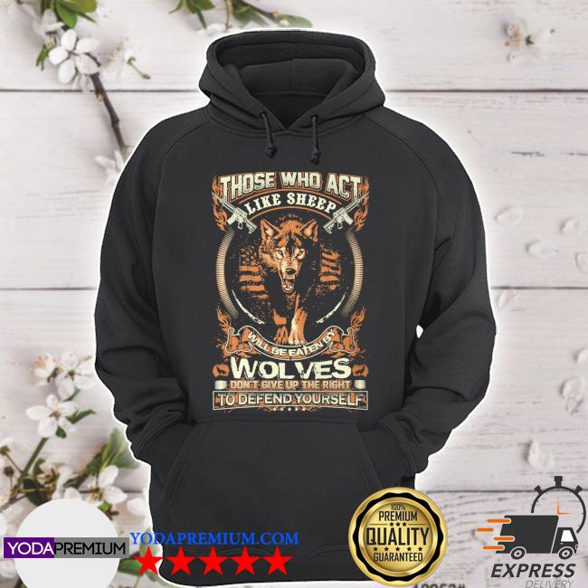 Those who act like sheep will be eaten by wolves hoodie