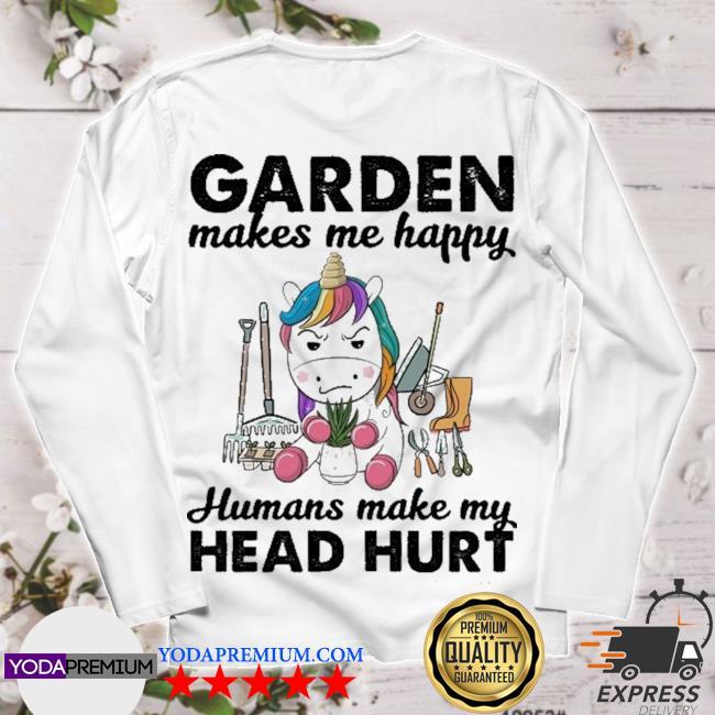 Unicorn Garden make me happy humans make my head hurt longsleeve