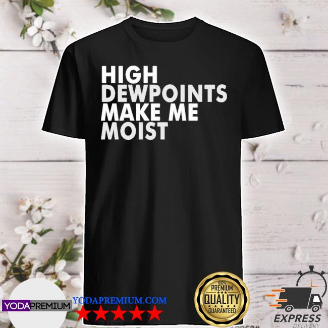 Wxshed high dewpoints shirt