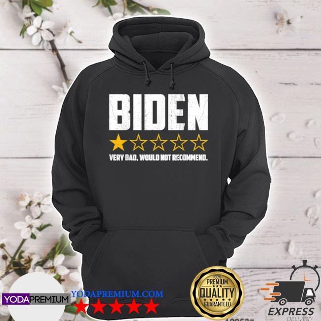 Biden 1 star president America very bad would not recommend hoodie