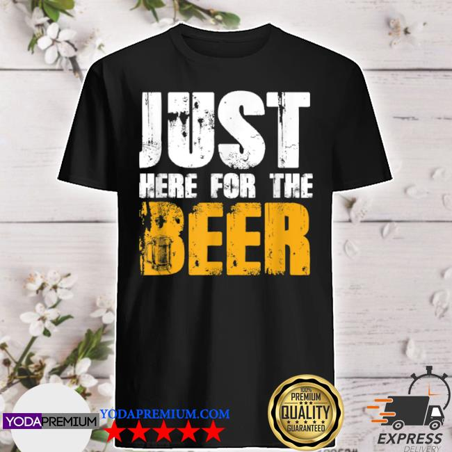 Just here for the beer perfect at family office parties shirt