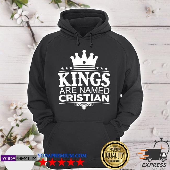 Kings are named cristian funny personalized name men hoodie