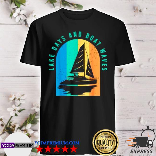 Lake days and boat waves shirt