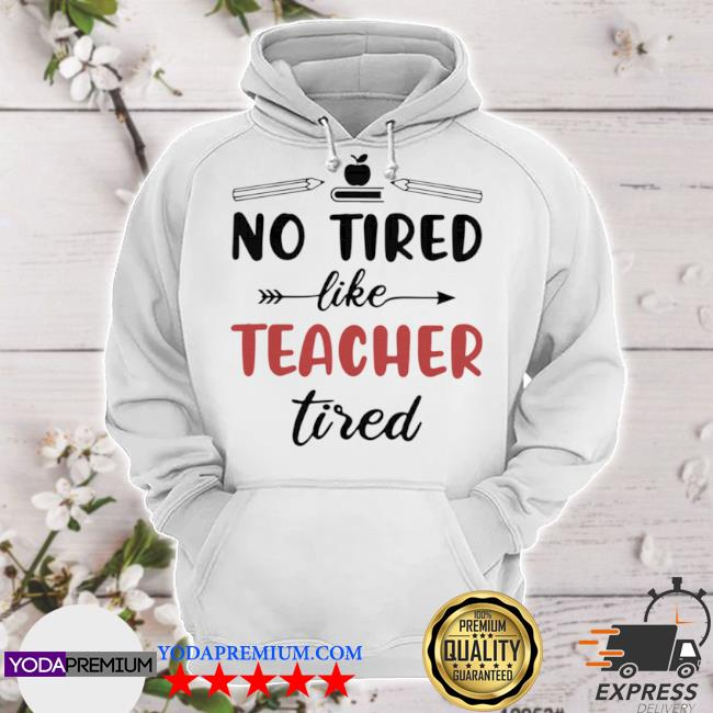 No tired like teacher tired apple and book hoodie
