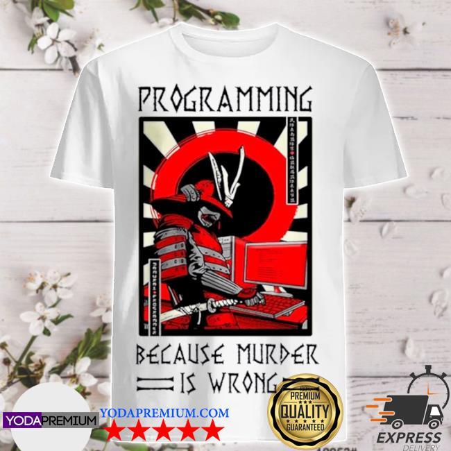 Programming because murder is wrong 2021 shirt