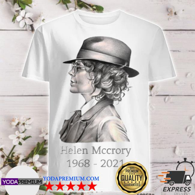Rest in peace helena mccrory 1968 2021 shirt