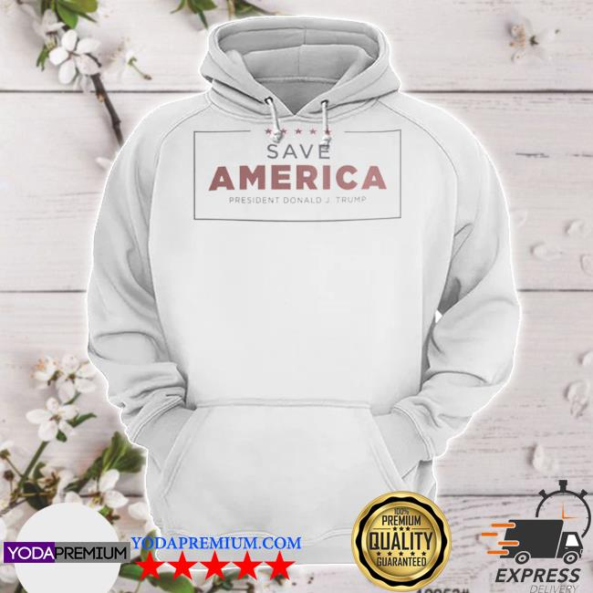 Save America president Donald j Trump hoodie