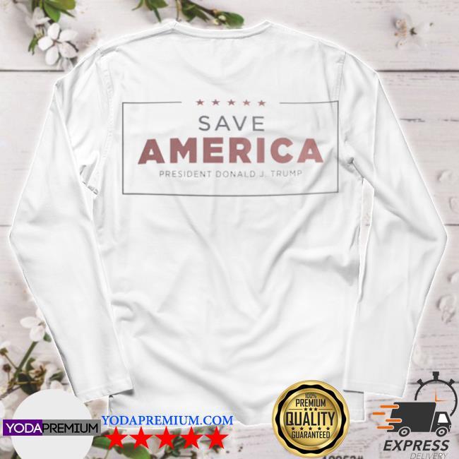 Save America president Donald j Trump longsleeve