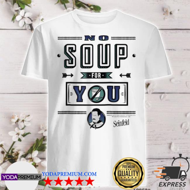 Seinfeld restaurant sign no soup for you quote shirt