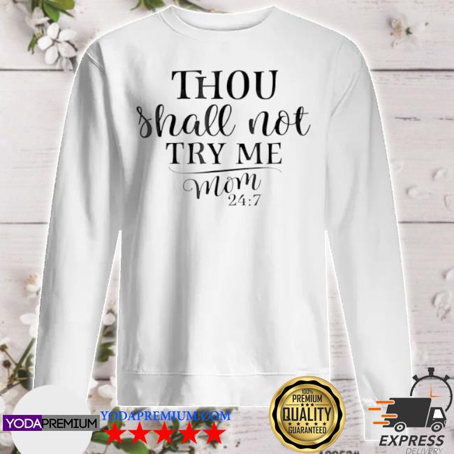 Thou shalt not try me mom 24 7 sweater