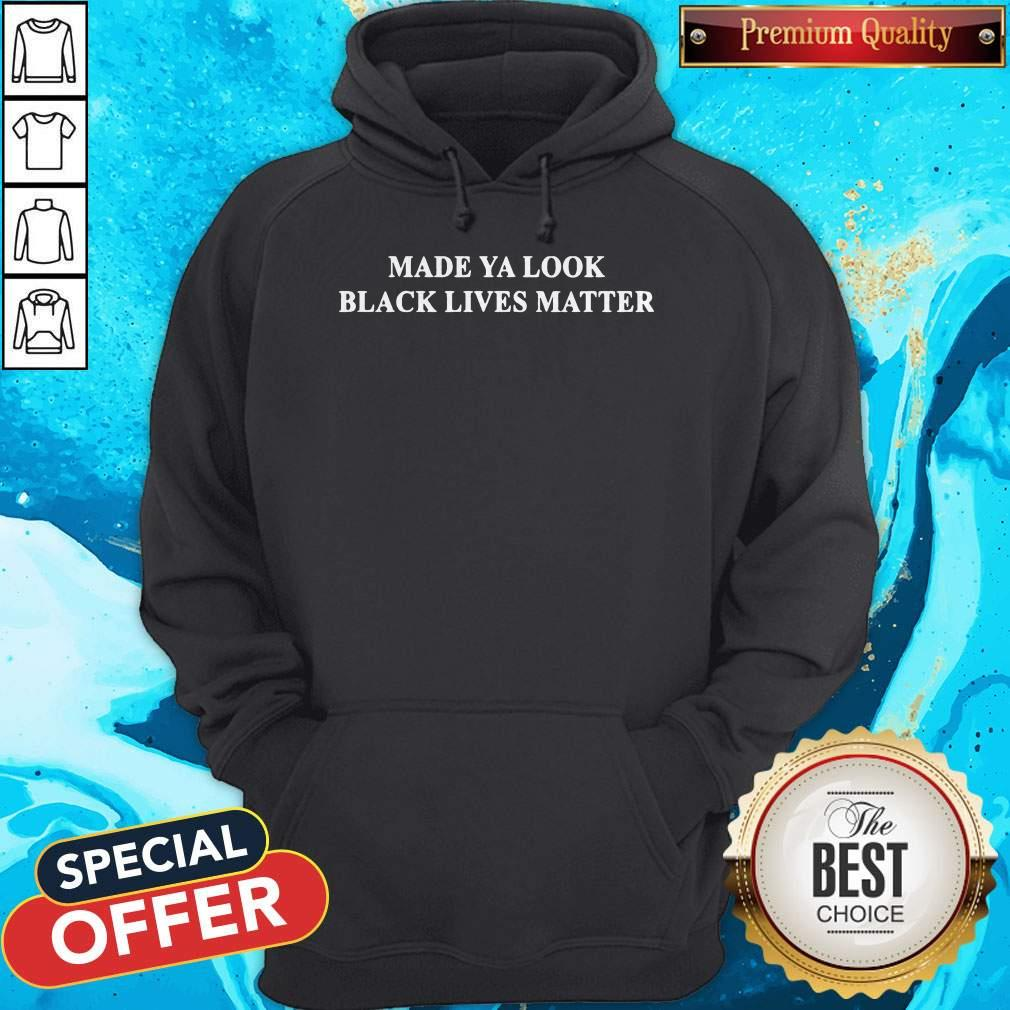 Good Made ya look black lives matter Hoodie