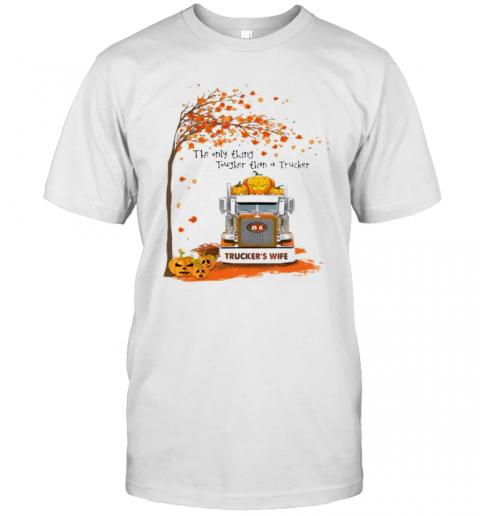 Halloween The Only Thing Tougher Than A Trucker Trucker'S Wife T-Shirt Classic Men's T-shirt