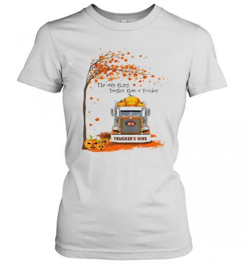 Halloween The Only Thing Tougher Than A Trucker Trucker'S Wife T-Shirt Classic Women's T-shirt