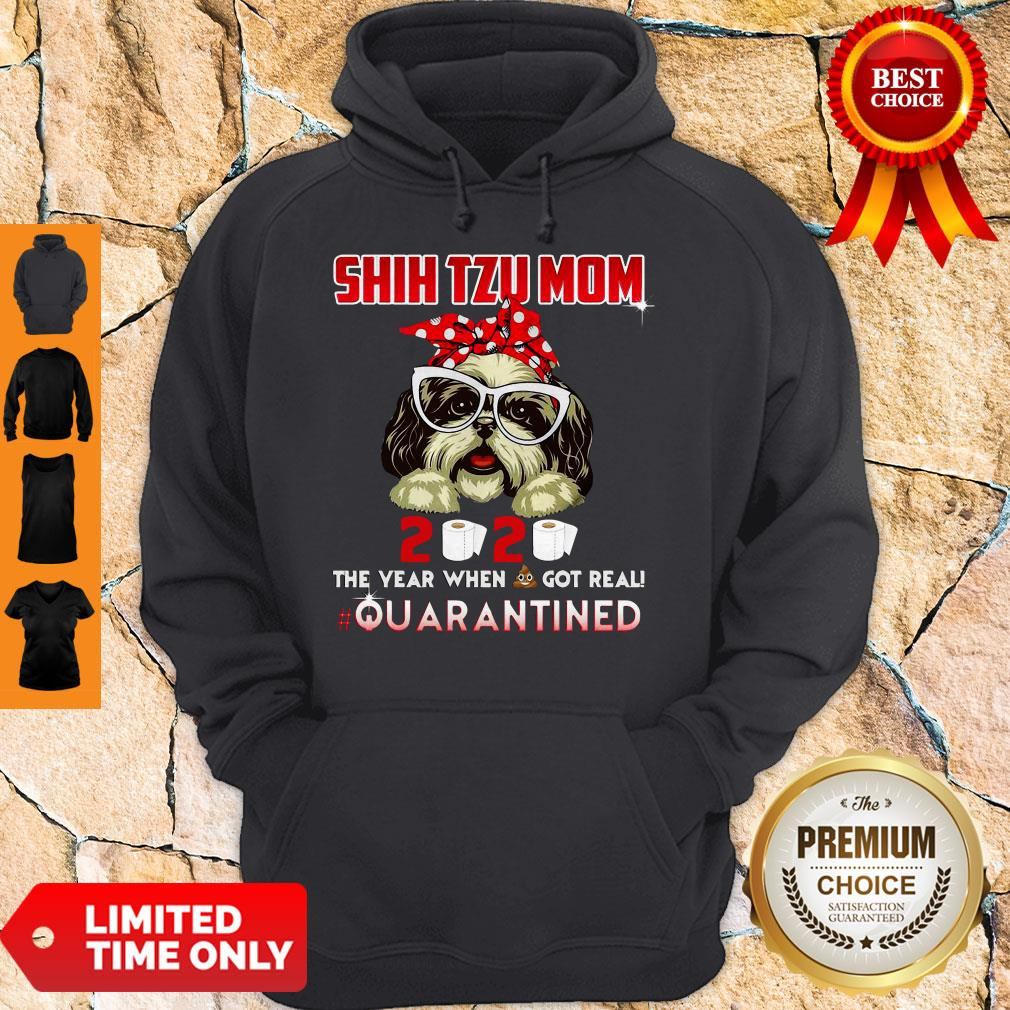 Shih Tzu Mom 2020 The Year When Shit Got Real Quarantined Hoodie