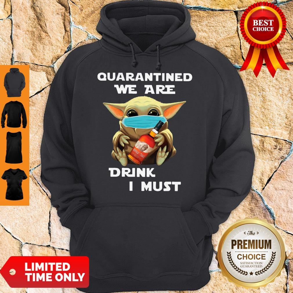 Baby Yoda Quarantined We Are Drink Buffalo Trace I Must Hoodie