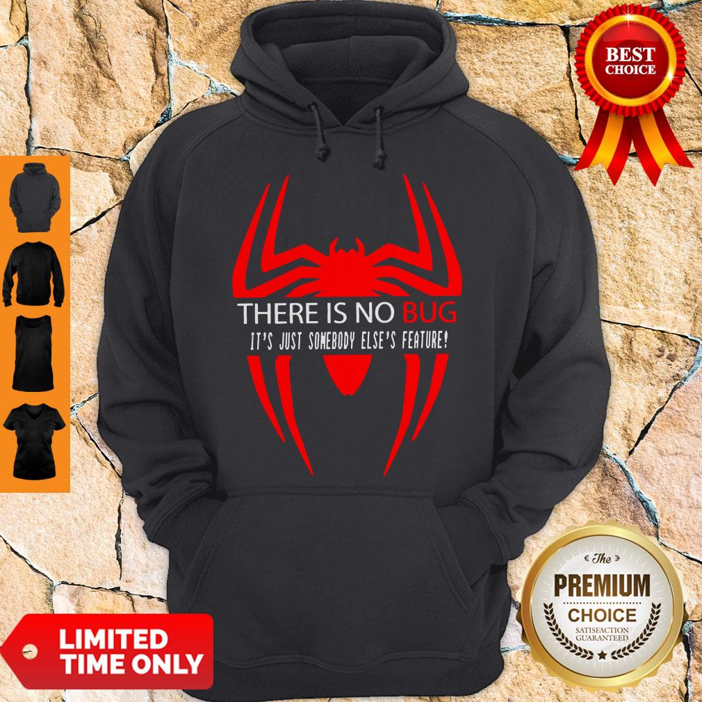 There Is No Bug It's Just Somebody Else's Feature Hoodie