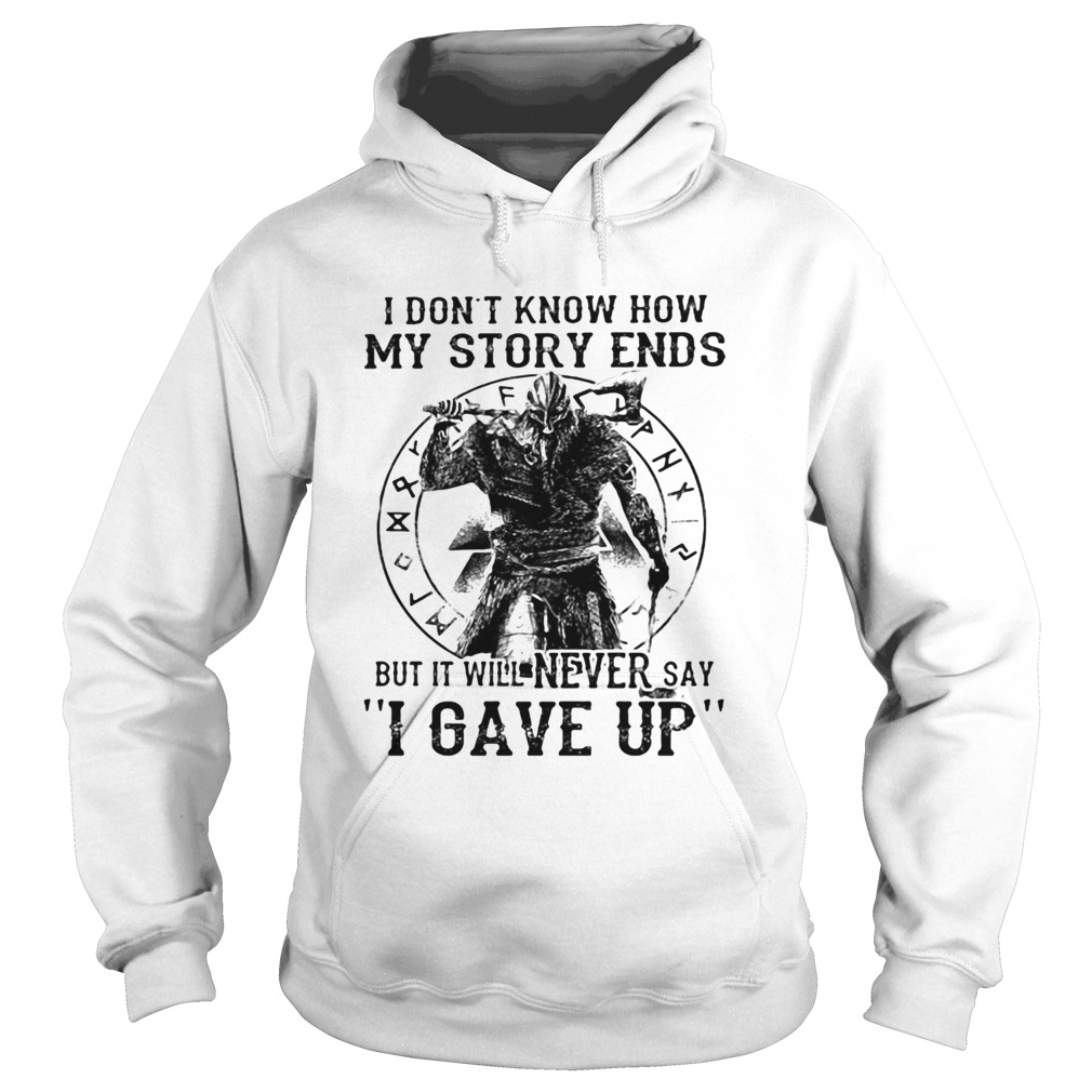 I Dont Know How My Story Ends But It Will Never Say I Gave Up Viking  Hoodie