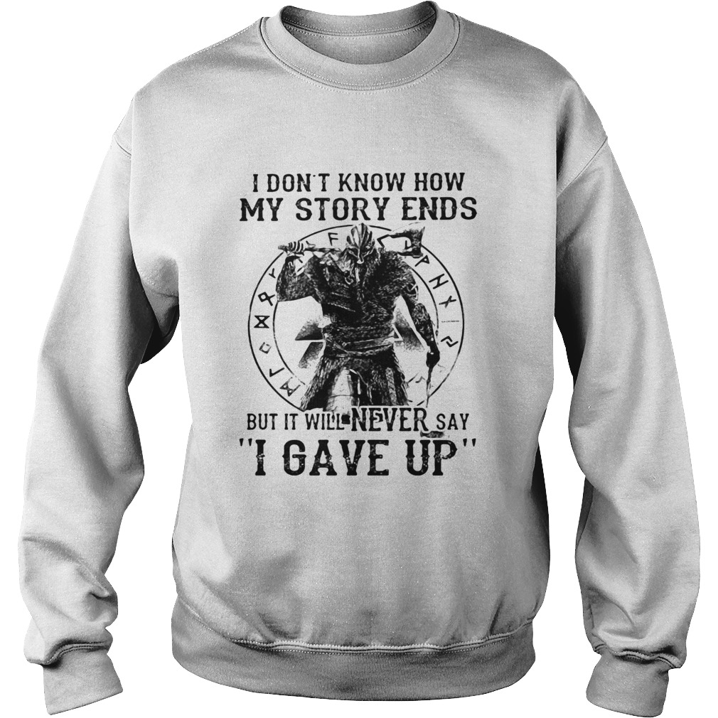I Dont Know How My Story Ends But It Will Never Say I Gave Up Viking  Sweatshirt