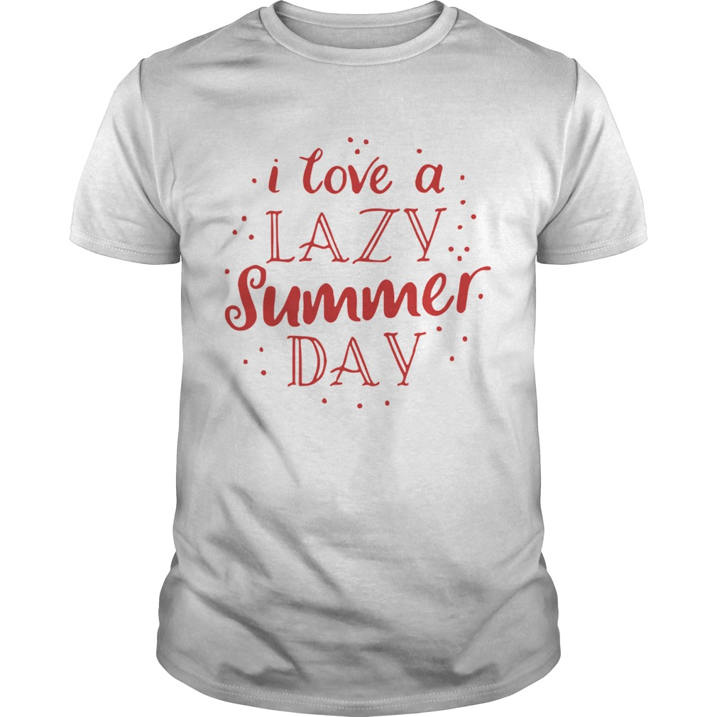I Love A Lazy Summer Day Unisex