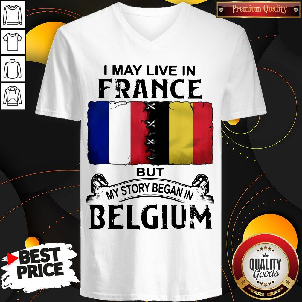 I May Live In France But My Story Began In Belgium V-neck