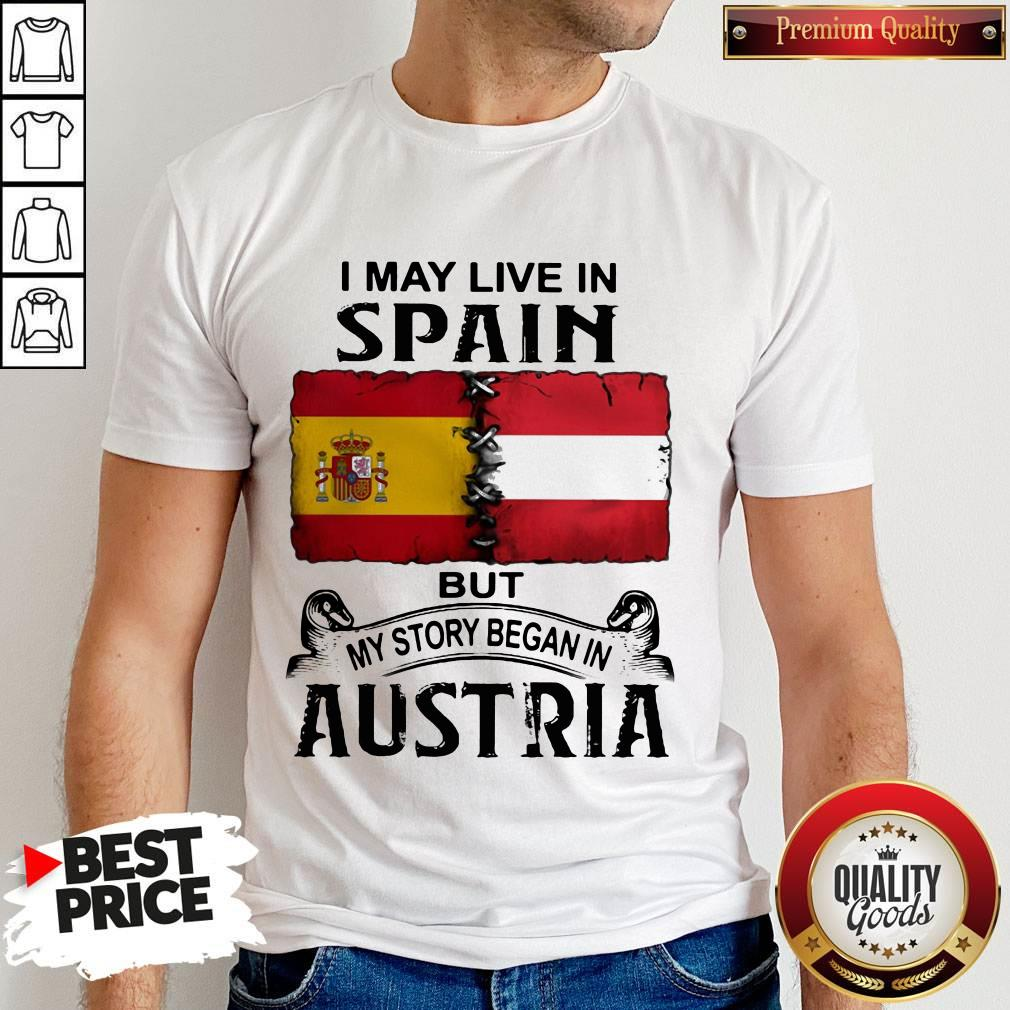 I May Live In Spain But My Story Began In Austria Shirt