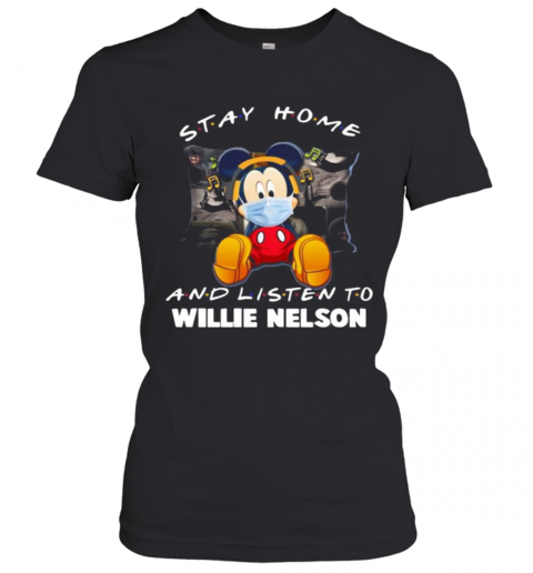 Mickey Mouse Mask Stay Home And Listen Willie Nelson T-Shirt Classic Women's T-shirt
